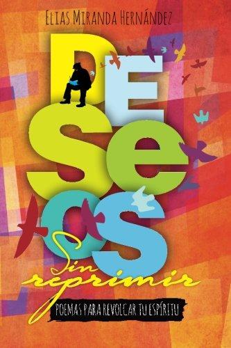 Deseos sin reprimir: Poemas para revolcar tu espiritu (Spanish Edition) [Elias Miranda-Hernandez] (Tapa Blanda)