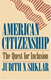 American Citizenship: The Quest for Inclusion (Tanner Lectures on Human Values), Judith N. Shklar, 0674022165