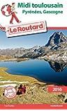 Guide du Routard Midi Toulousain 2016: Pyrénées, Gascogne