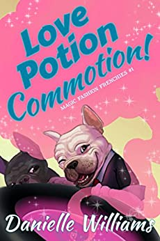 Love Potion Commotion! (Magic Fashion Frenchies Book 1) by [Williams, Danielle]