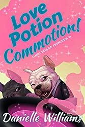 Love Potion Commotion! (Magic Fashion Frenchies Book 1)