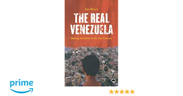 The real venezuela making socialism in the 21st century iain bruce the real venezuela making socialism in the 21st century iain bruce 9780745327365 amazon books fandeluxe Images