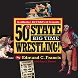 Gentleman Ed Francis Presents 50th State Big Time Wrestling, Edmund C. Francis and Larry Fleece, 1935690248