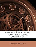 Abraham Lincoln and Constitutional Government, Bartow A. Ulrich, 1149269634