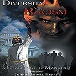 Diversity vs. Racism: A Challenge to Mankind | Johnny Ishmel Henry