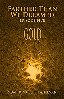 GOLD (Farther Than We Dreamed Book 5) by [Mullette-Gillman, Noah K]