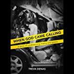 When God Came Calling: A Story of Undeserving Mercy and Grace | Treva Denas