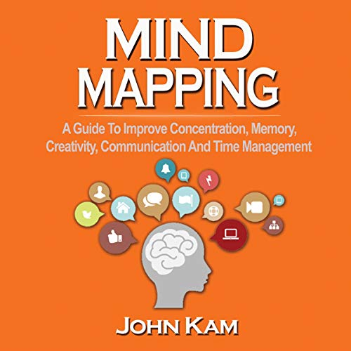 Mind Mapping: A Guide to Improve Concentration, Memory, Creativity, Communication and Time Management