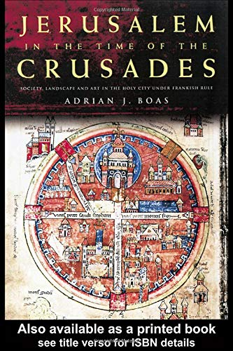Jerusalem in the Time of the Crusades: Society, Landscape and Art in the Holy City under Frankish Rule