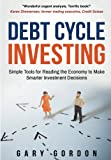 Debt Cycle Investing: Simple Tools for Reading the Economy to Make Smarter Investment Decisions
