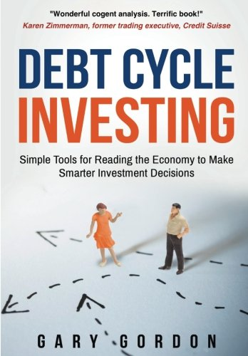 Debt Cycle Investing: Simple Tools for Reading the Economy to Make Smarter Investment Decisions by Wooster Books