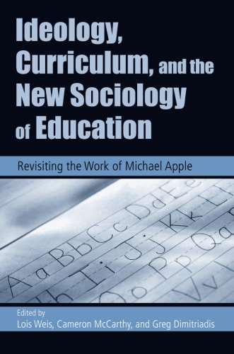 Ideology, Curriculum, and the New Sociology of Education: Revisiting the Work of Michael Apple