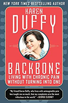 Backbone: Living with Chronic Pain without Turning into One by [Duffy, Karen]