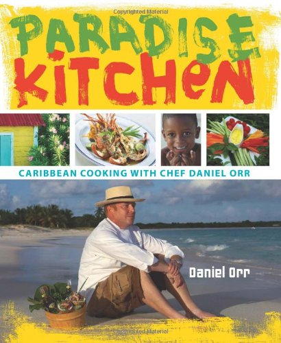 Paradise Kitchen: Caribbean Cooking with Chef Daniel Orr by Daniel Orr