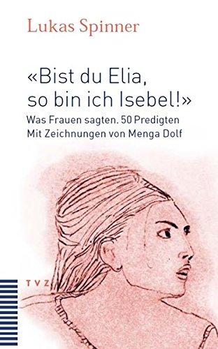 Read Online Bist Du Elia, So Bin Ich Isebel!: Was Frauen Sagten. 50 Predigten (German Edition) pdf