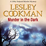 Murder in the Dark: Libby Sarjeant Mystery   Lesley Cookman