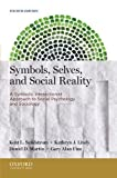 Symbols, Selves, and Social Reality: A Symbolic Interactionist Approach to Social Psychology and Sociology 4th (fourth) Edition by Sandstrom, Kent L., Lively, Kathryn J., Martin, Daniel D., F published by Oxford University Press, USA (2013)