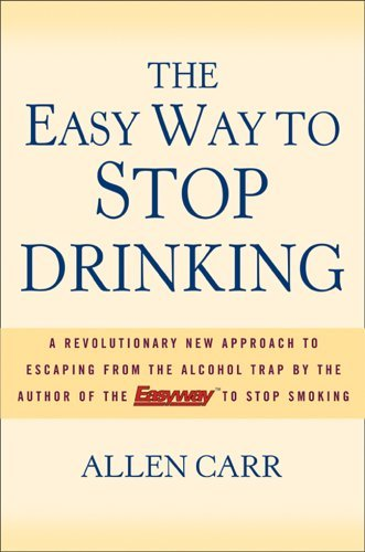 By Allen Carr - The Easy Way to Stop Drinking: A Revolutionary New Approach to Escaping from the Alcohol Trap (11.1.2005) (Easy Stop To Drinking Way)