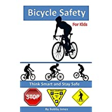 Bicycle Safety for Kids: Think Smart and Stay Safe (Ride Smart Book 1)