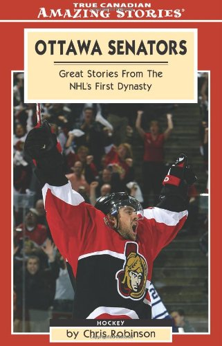 Ottawa Senators: Great Stories From the NHL's First Dynasty (Amazing Stories)