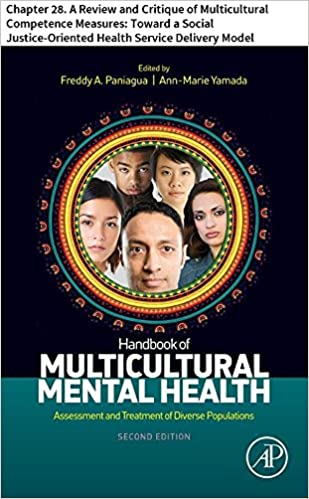 Handbook of Multicultural Mental Health: Chapter 28. A Review and Critique of Multicultural Competence Measures: Toward a Social Justice-Oriented Health Service Delivery Model