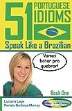 51 Portuguese Idioms - Speak Like a Brazilian - Book 1: Volume 1