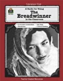 A Guide for Using the Breadwinner in the Classroom, Melissa  Hart, 1420622161