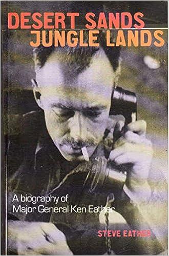 Desert Sands, Jungle Lands: A Biography of Major General Ken Eather