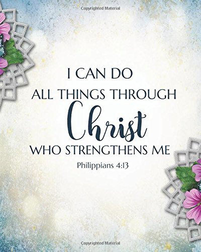"I can do all things through Christ who strengthens me: Bible Verse Notebook and Daily Planner Floral   Composition Notebook 132 Pages 8""x10"" Lined ... Daily Planner Journal   Series) (Volume 11) ebook"