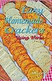 Easy Homemade Crackers Using Herbs, Jim Long, 1889791229