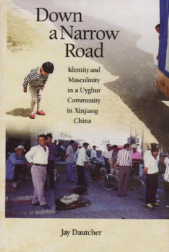 Down a Narrow Road: Identity and Masculinity in a Uyghur Community in Xinjiang China (Harvard East Asian Monographs)