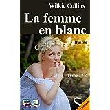La femme en blanc Tome 1 / 2 (Illustré): L'intégrale (Fiction, amour et mystère) (French Edition)