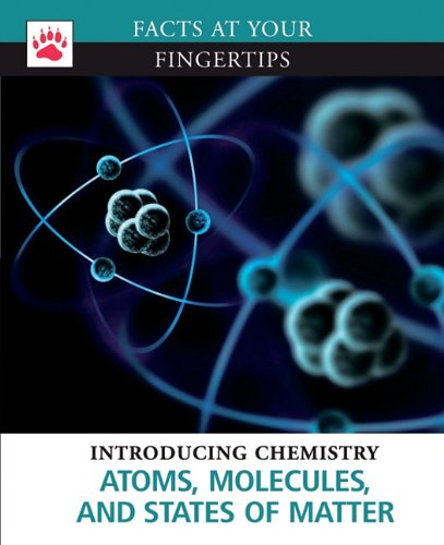 Atoms, Molecules, and States of Matter (Facts at Your Fingertips: Introducing Chemistry)
