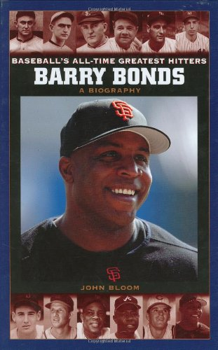 Barry Bonds: A Biography (Baseball's All-Time Greatest Hitters)