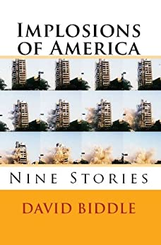 Implosions of America: Nine Stories by [Biddle, David]