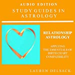 Relationship Astrology: Applying the Essentials of Birth Chart Compatibility: Study Guides in Astrology | Lauren Delsack