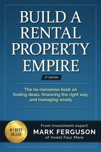 Build a Rental Property Empire: The no-nonsense book on finding deals, financing the right way, and managing wisely. by CreateSpace Independent Publishing Platform