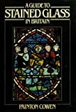 img - for A Guide to Stained Glass in Britain by Painton Cowen (1985-06-10) book / textbook / text book