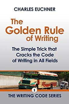 The Golden Rule of Writing (The Writing Code Series Book 1) by [Euchner, Charles]