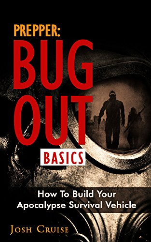 Prepper: Bug Out Basics. How to Build Your Apocalypse Survival Vehicle: (DIY Prepper, DIY Prepping, DIY Survival Hacks, prepper, preppers pantry, prepper ... How to Survive a Disaster, Preppers Book 1) by [Cruise, Josh]