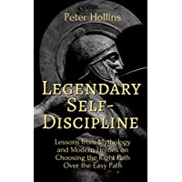 Legendary Self-Discipline: Lessons from Mythology and Modern Heroes on Choosing...