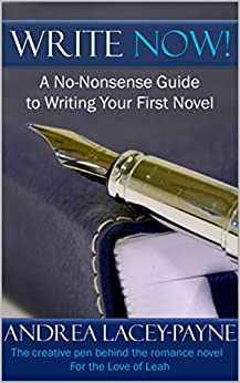 Write Now!: A No Nonsense Guide To Writing Your First Novel (Write Now, Polish Til It Shines, Get Published, Sell It Book 1) by [Lacey-Payne, Andrea]