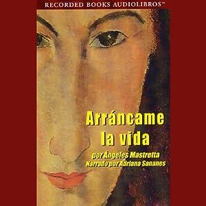 Arrancame la Vida (Texto Completo) Audiobook