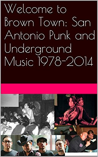Welcome to Brown Town: San Antonio Punk and Underground Music 1978-2014