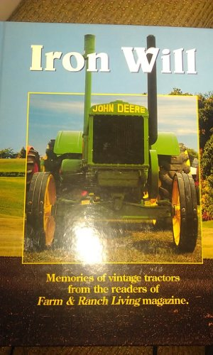 Vintage Tractors Magazine - Iron Will: Memories of Vintage Tractors from the Readers of Farm & Ranch Living Magazine