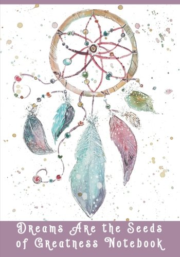 Dreams Are The Seeds Of Greatness Notebook: Watercolor Dream Catcher Notebook/Journal ()