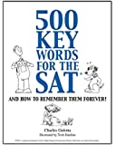 500 Key Words for the SAT, and How to Remember Them Forever!