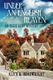 Under an English Heaven: An Ellie Kent Mystery by  Alice K Boatwright in stock, buy online here