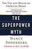 img - for The Superpower Myth: The Use and Misuse of American Might by Nancy Soderberg (2006-04-01) book / textbook / text book