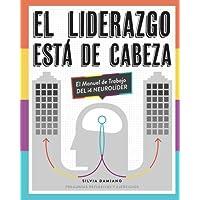 El Liderazgo Esta De Cabeza: El Manual De Trabajo Del i4 Neurolider (Spanish Edition)